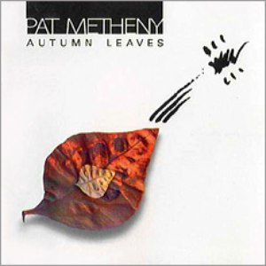 Pat Metheny Group альбом Autumn Leaves