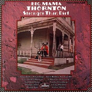 Big Mama Thornton альбом Stronger Than Dirt