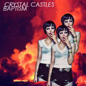 Crystal castles альбом Baptism
