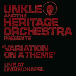 Unkle альбом UNKLE and The Heritage Orchestra Presents 'Variation Of A Theme' Live At The Union Chapel