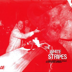 The White Stripes альбом I Just Don't Know What To Do With Myself