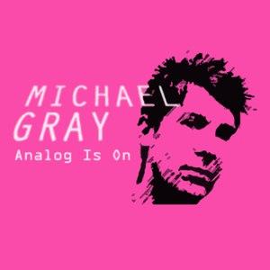Michael Gray альбом Analog Is On