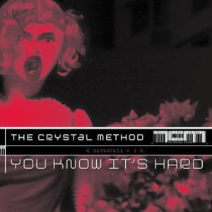 The Crystal Method альбом You Know It's Hard