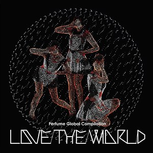 "Perfume альбом Perfume Global Compilation ""LOVE THE WORLD"""