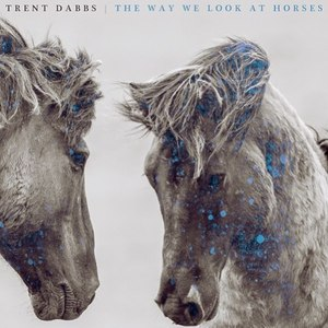 Trent Dabbs альбом The Way We Look At Horses