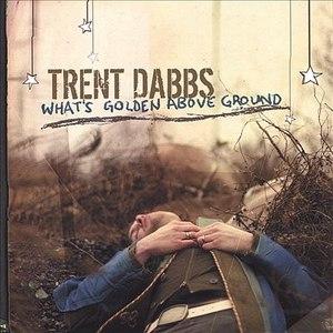 Trent Dabbs альбом What's Golden Above Ground