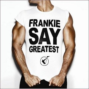 Frankie Goes To Hollywood альбом Frankie Say Greatest