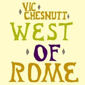 Vic Chesnutt альбом West of Rome