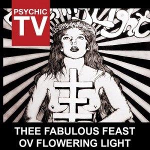 Psychic TV альбом Thee Fabulous Feast Ov Flowering Light