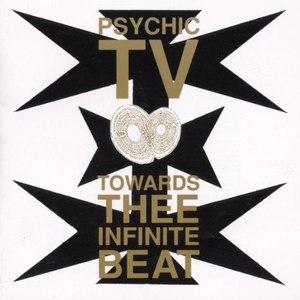 Psychic TV альбом Towards Thee Infinite Beat