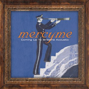 MercyMe альбом Coming Up To Breathe - Acoustic