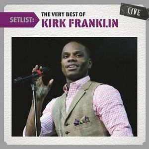 Kirk Franklin альбом Setlist: The Very Best Of Kirk Franklin Live