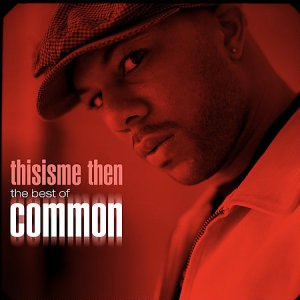 Common альбом thisisme then: the best of common