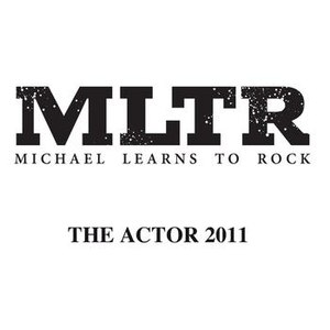 Michael Learns to Rock альбом The Actor 2011
