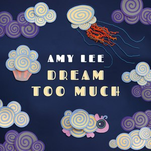Amy Lee альбом Dream Too Much
