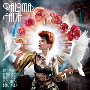 paloma faith альбом Do You Want the Truth or Something Beautiful?