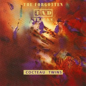 Cocteau Twins альбом The Forgotten 4AD Tracks