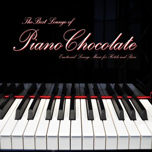 Pianochocolate альбом The Best Lounge of Pianochocolate (Emotional Lounge Music for Hotels and Bars)