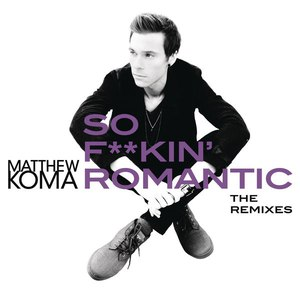 Matthew Koma альбом So F**kin' Romantic (The Remixes)