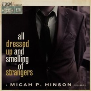 Micah P. Hinson альбом All Dressed Up And Smelling Of Strangers