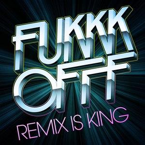Fukkk Offf альбом Remix Is King