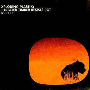 Xploding Plastix альбом Treated Timber Resists Rot
