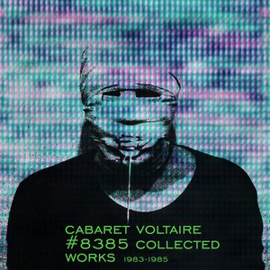Cabaret Voltaire альбом #8385 Collected Works 1983 - 1985