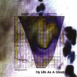 Rapoon альбом My Life as a Ghost