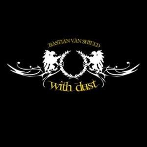 Bastian Van Shield альбом With Dust