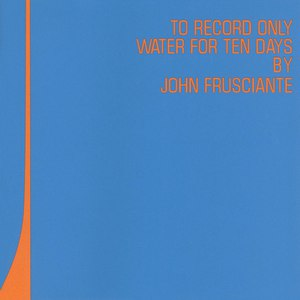 John Frusciante альбом To Record Only Water For Ten Days