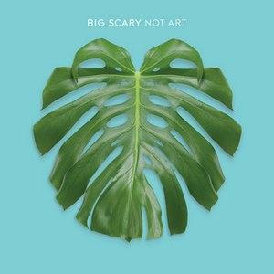 Альбом Big Scary Not Art