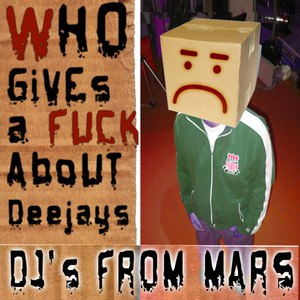 Djs From Mars альбом Who Gives A Fuck About Deejays