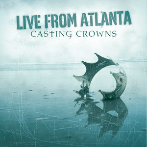 Casting Crowns альбом Live From Atlanta