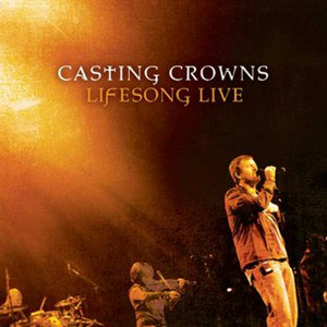 Casting Crowns альбом Lifesong Live