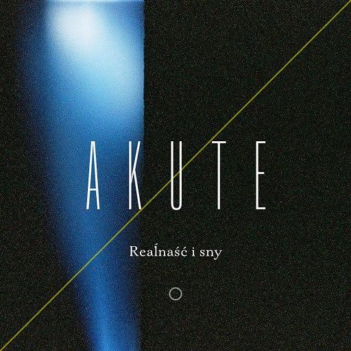 Akute альбом ReaĺNaśĆ I Sny