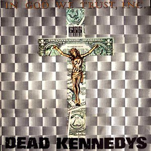 Dead Kennedys альбом In God We Trust, Inc.