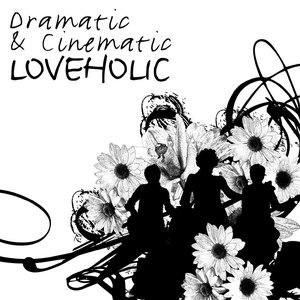 Loveholic альбом Dramatic & Cinematic