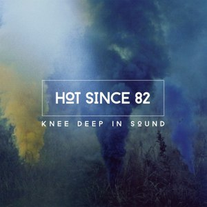 Hot Since 82 альбом Knee Deep In Sound