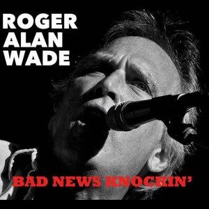 Roger Alan Wade альбом Bad News Knockin'