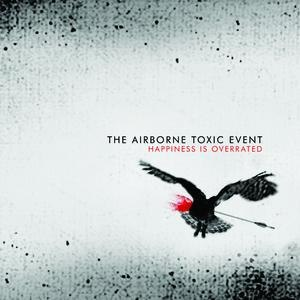 The Airborne Toxic Event альбом Happiness Is Overrated