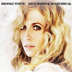 Brooke White альбом High Hopes & Heartbreak