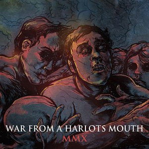 War From A Harlots Mouth альбом MMX