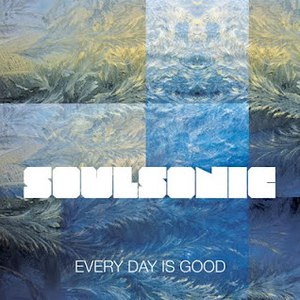 SoulSonic альбом Every Day is Good