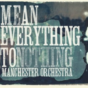 Manchester Orchestra альбом Mean Everything To Nothing