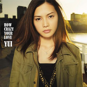 Yui альбом HOW CRAZY YOUR LOVE