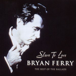 Bryan Ferry альбом Slave To Love - The Best Of The Ballads