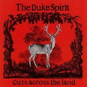 The Duke Spirit альбом Cuts Across The Land (International Version)