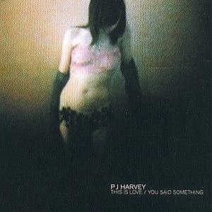 PJ Harvey альбом This Is Love / You Said Something