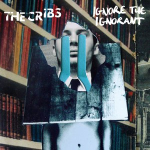 The Cribs альбом Ignore the Ignorant