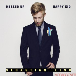 Sebastian Lind альбом Messed Up Happy Kid